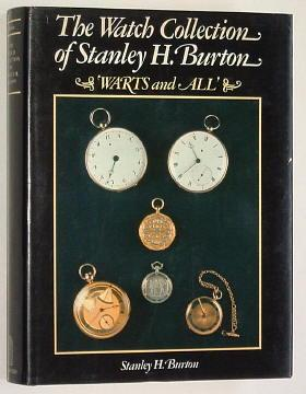 THE WATCH COLLECTION OF STANLEY H. BURTON : 'Warts and All': Burton, Stanley H.
