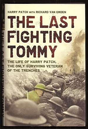 THE LAST FIGHTING TOMMY - The Life of Harry Patch, the Oldest Surviving Veteran of the Trenches