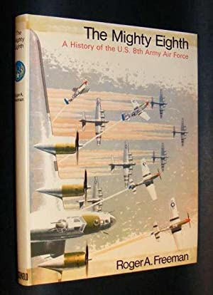 THE MIGHTY EIGHTH : UNITS, MEN AND MACHINES - (A History of the US 8th Army Air Force): Freeman, ...