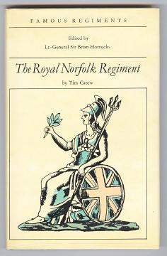 THE ROYAL NORFOLK REGIMENT (The 9th Regiment of Foot): Carew, Tim (intro. by Lt.-General Sir Brian ...