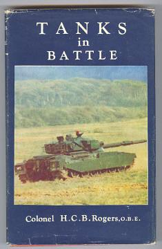 TANKS IN BATTLE: Rogers, Colonel H. C. B. OBE