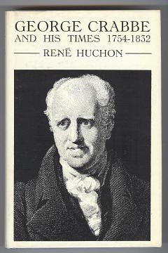 GEORGE CRABBE AND HIS TIMES 1754-1832 - A Critical and Biographical Study: Huchon, René