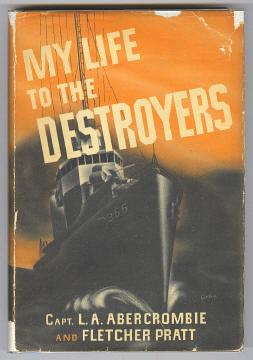 MY LIFE TO THE DESTROYERS: Abercrombie, L. A. Capt. and Pratt, Fletcher