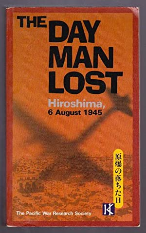 THE DAY MAN LOST - Hiroshima, 6 August 1945: The Pacific War Research Society (Foreword John Toland...