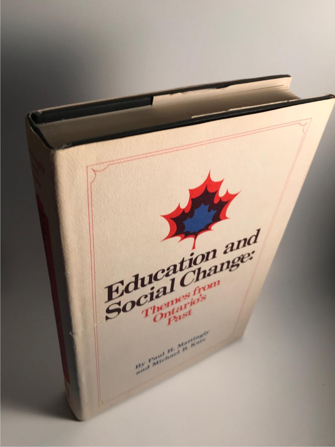 EDUCATION AND SOCIAL CHANGE: THEMES FROM ONTARIO'S PAST Mattingly, Paul H. and Katz, Michael B. Fine Hardcover