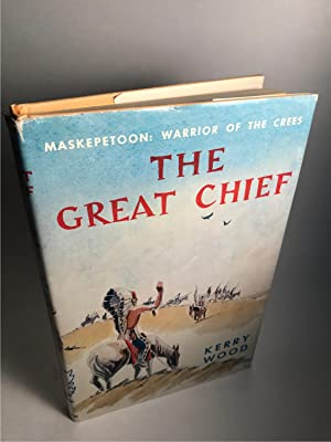 THE GREAT CHIEF : MASKEPETOON : WARRIOR: Wood, Kerry