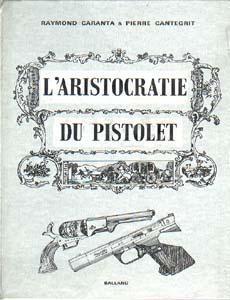 L'aristocratie du pistolet: Caranta Raymond et Cantegrite Pierre