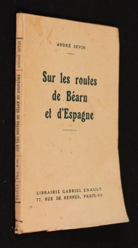 Sur les routes de Béarn et d'Espagne: Sevin André