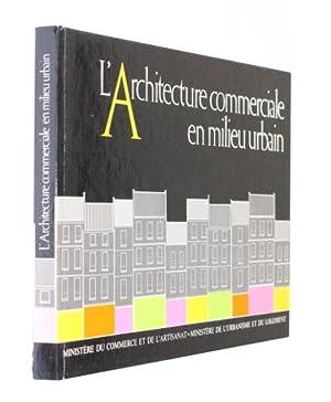 L'Architecture commerciale en milieu urbain: Collectif,Ministà re du
