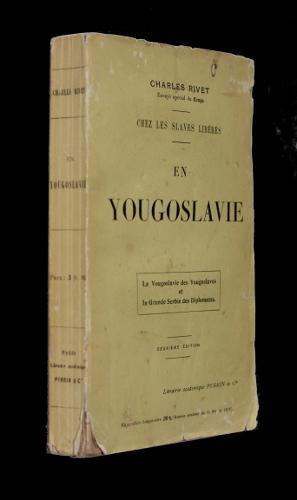 Chez les Slaves libérés. En Yougoslavie (la Yougoslavie des Yougoslaves et la Grande ...