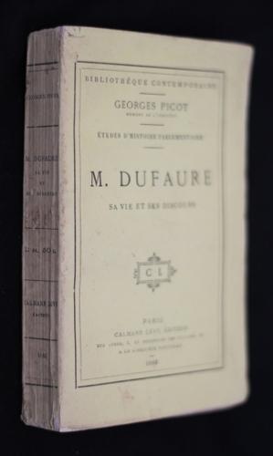 Etudes d'histoire parlementaire. M. Dufaure, sa vie: Picot Georges