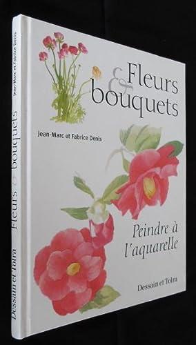 Fleurs et bouquets, peindre à l'aquarelle: Denis Jean-Marc et