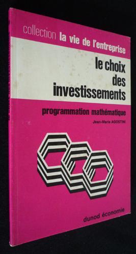 Le Choix des investissements. Programmation mathà matique: Agostini Jean-Marie