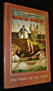 Les aventures de Robert Robert: Desnoyers Louis