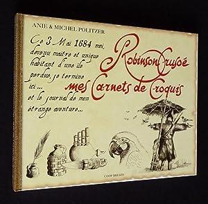 Robinson Crusoé, mes carnets de croquis: Politzer Annie et