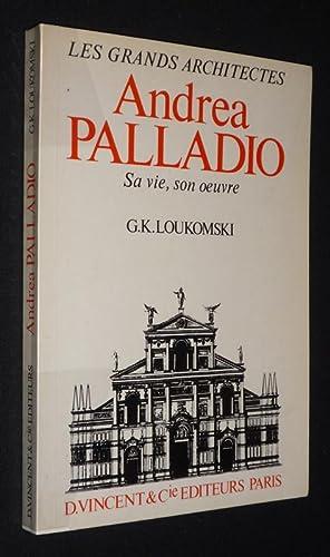 Andrea Palladio : sa vie, son oeuvre: Loukomski G.-K.