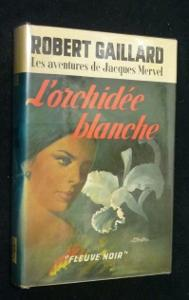 L'orchidée blanche (La monja blanca). (Les aventures de Jaques Mervel): Gaillard Robert
