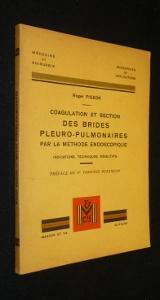 Coagulation et section des brides pleuro-pulmonaires par la méthode endoscopique. ...