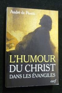 L'humour du Christ dans les Evangiles: Peretti André de