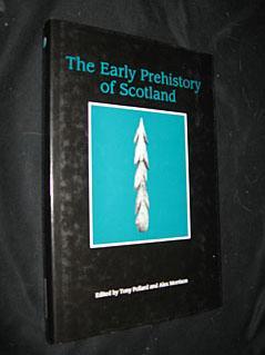The Early Prehistory of Scotland: Pollard Tony, Morrison