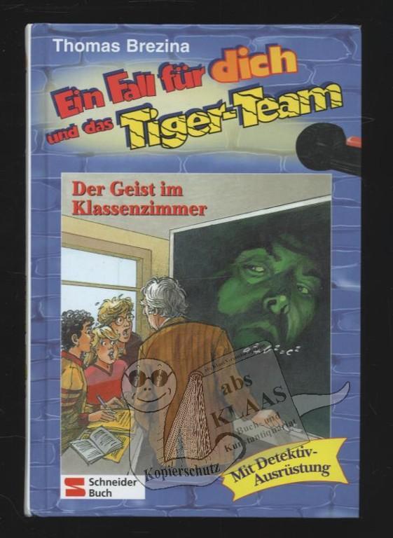 Ein Fall für dich und das Tiger-Team. Der Geist im Klassenzimmer. - Brezina, Thomas