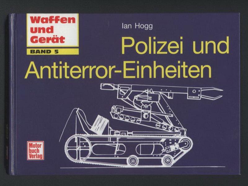 Polizei und Antiterror-Einheiten. (Waffen und Gerät Band 5) - Hogg, Ian