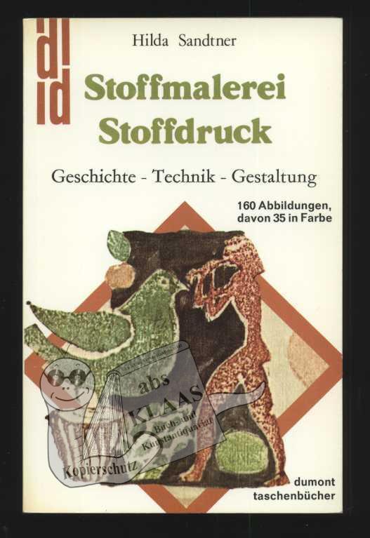 Stoffmalerei Und Stoffdruck. Geschichte, Technik, Gestaltung.: Sandtner,  Hilda