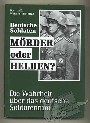 Deutsche Soldaten. Mörder oder Helden? Die Wahrheit: Hillek, Wilhelm (Hg.)