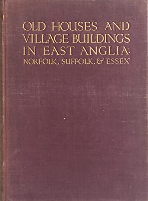 Old houses and village buildings in East Anglia: Norfolk, Suffolk & Essex