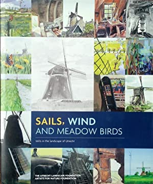 Sails, wind and meadow birds: Mills in the landscape of Utrecht