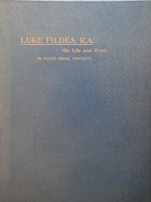 The life and work of Luke Fildes R.A.