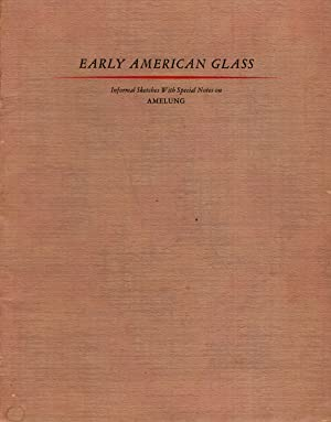 EARLY AMERICAN GLASS - INFORMAL SKETCHES WITH SPECIAL NOTES ON AMELUNG - Illustrations from the A...