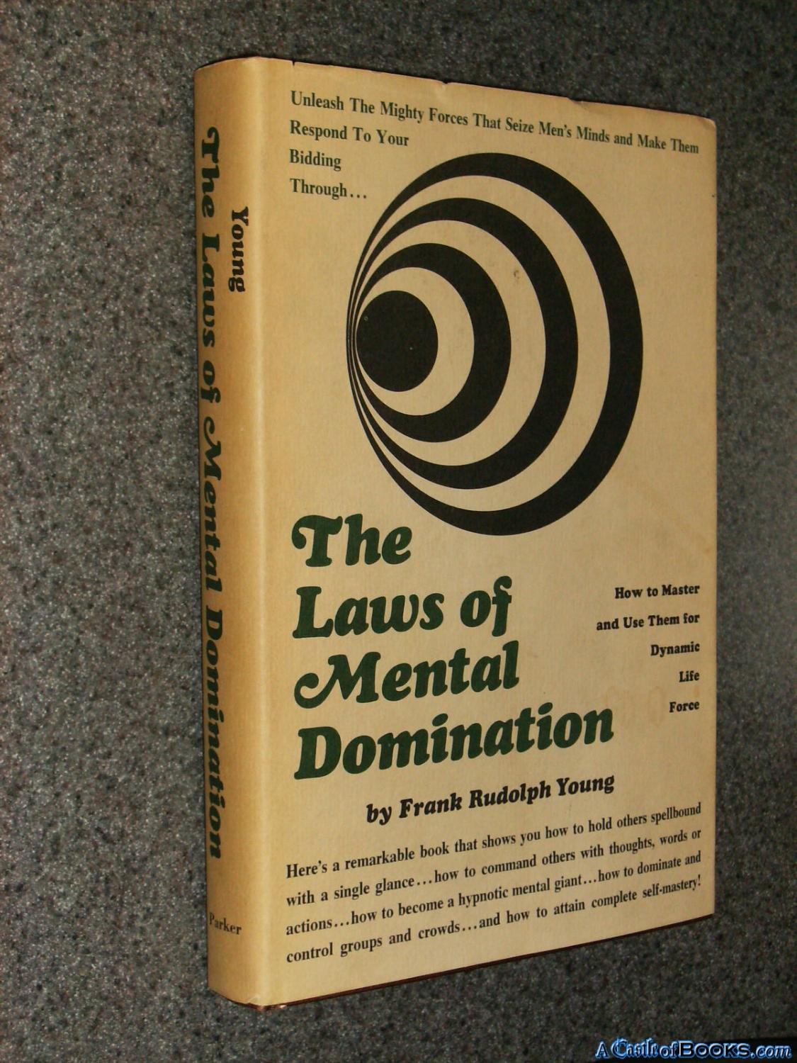 The Laws of Mental Domination;: How to master and use them for dynamic life-force: Young, Frank ...