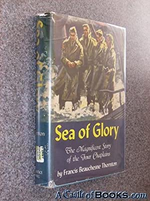 SEA OF GLORY,The Magnificent Story of the: Francis Beauchesne Thornton