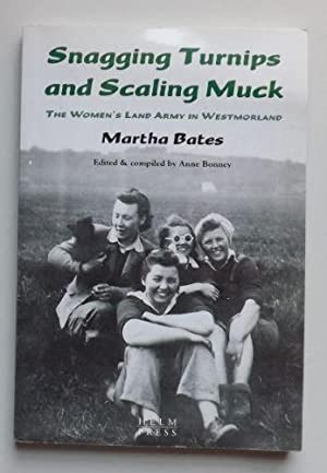 Snagging Turnips and Scaling Muck: The Women's Land Army in Westmorland: Bates, Martha