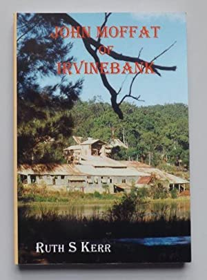 John Moffat of Irvinebank - a Biography: Kerr, Ruth S.