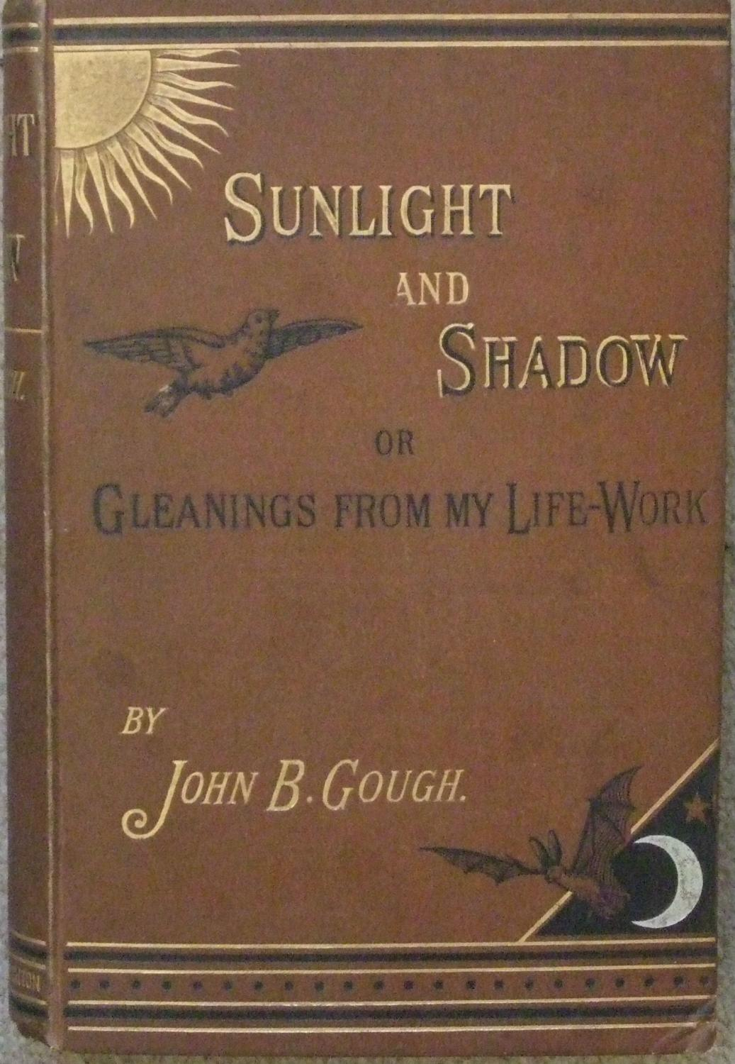 Sunlight And Shadow Or Gleanings From My Life-Work John B. Gough