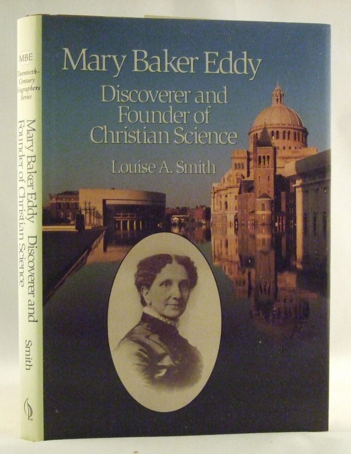 Mary Baker Eddy: Discoverer and Founder of Christian Science - Smith, Louise A.