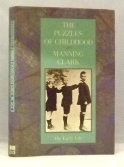 The Puzzles of Childhood; His Early Life: Manning Clark