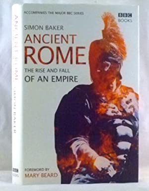 Ancient Rome: The Rise and Fall of an Empire: Baker, Simon