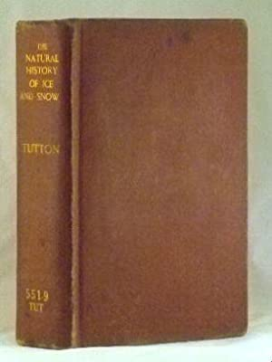 The Natural History Of Ice And Snow: A. E. H. Tutton