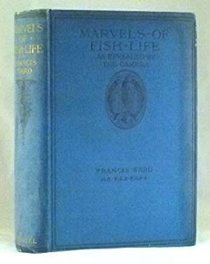 Marvels Of Fish Life; As Revealed By: Francis Ward