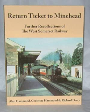 Return Ticket to Minehead - Further Recollections of the West Somerset Railway: Hammond, Alan & ...