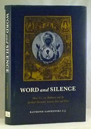 Word and Silence: Hans Urs von Balthasar and the Spiritual Encounter between East and West: ...