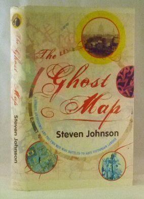 The Ghost Map: A Street, an Epidemic and the Two Men Who Battled to Save Victorian London: Steven ...