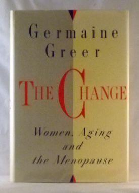 The Change: Women, Aging and the Menopause: Greer, Germaine