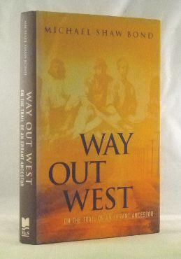 Way Out West: On the Trail of an Errant Ancestor: Bond, Michael