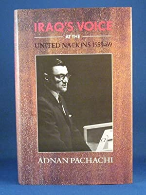 Iraq's Voice at the United Nations, 1959-69: A Personal Record: Pachachi, Adnan