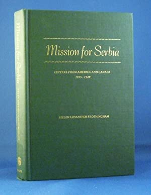 Mission For Serbia; Letters From America And Canada 1915 - 1920: Helen Losanitch Frothingham