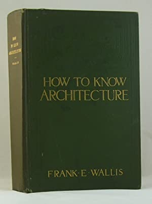 How To Know Architecture: Frank E. Wallis
